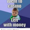 8 anglických memes z herny, kterým porozumí jen vzdělaní Rotčildové - went-to-casino-left-with-money-funny-casino-memes-53137828